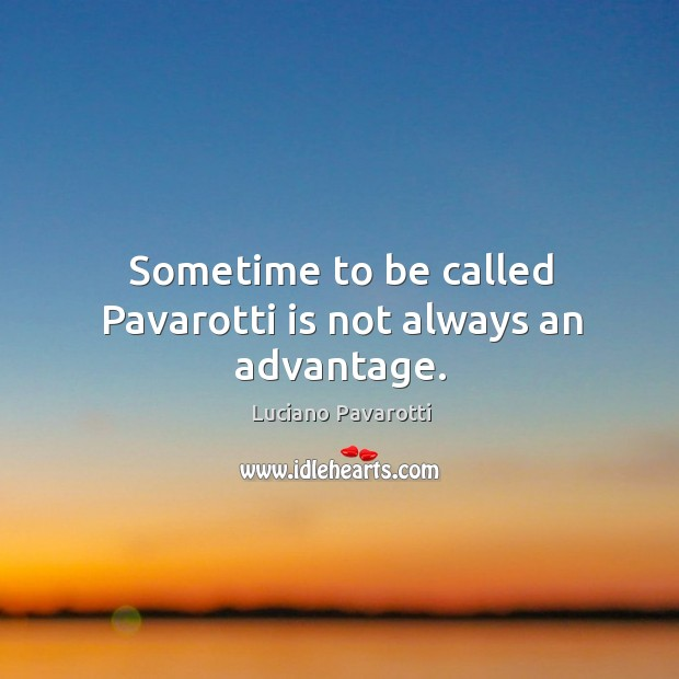 Sometime to be called pavarotti is not always an advantage. Image