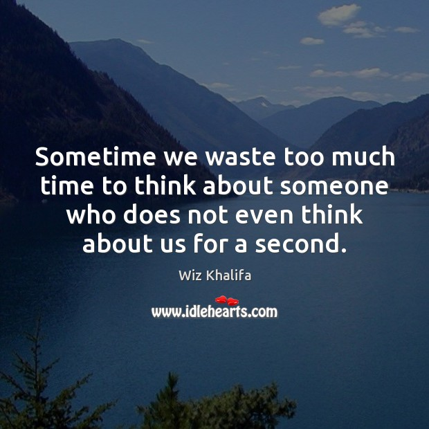 Sometime we waste too much time to think about someone who does Image