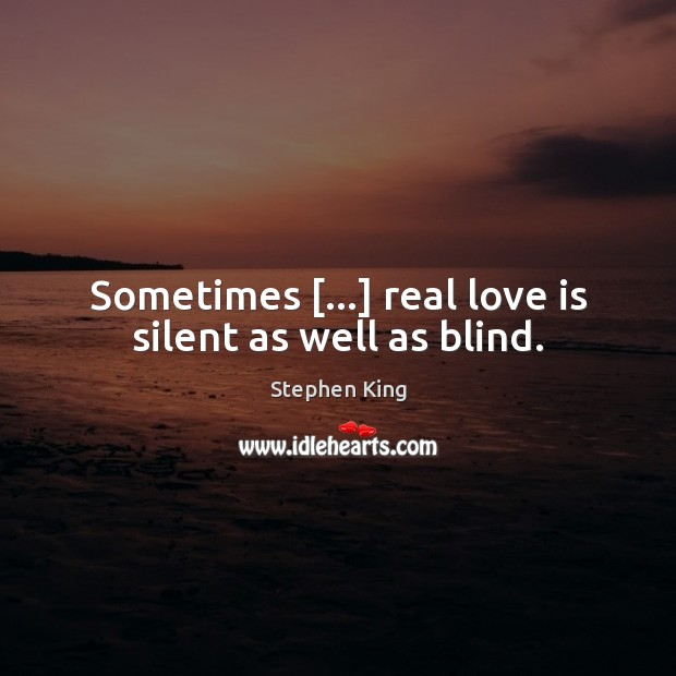 Sometimes […] real love is silent as well as blind. Image