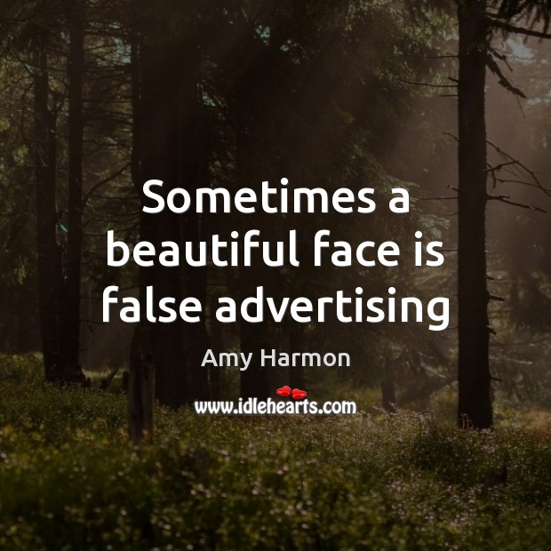 Sometimes a beautiful face is false advertising Image