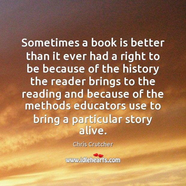 Sometimes a book is better than it ever had a right to Books Quotes Image