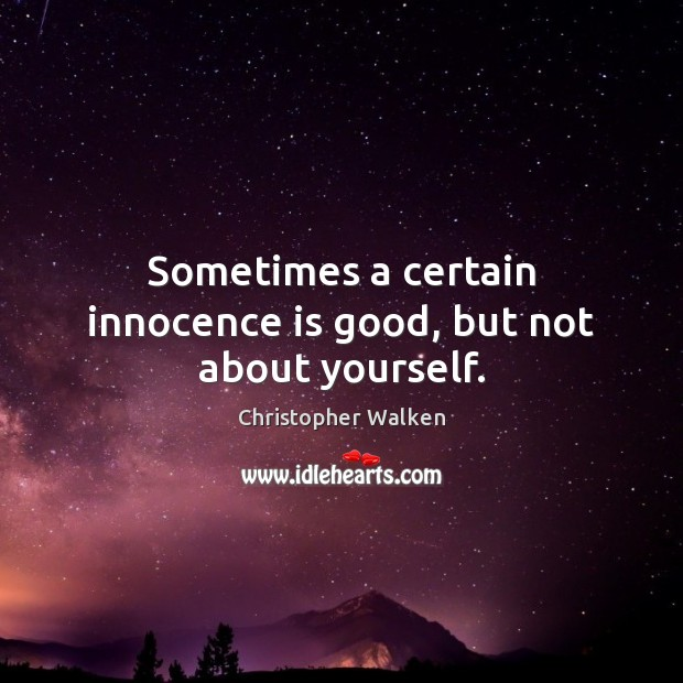 Sometimes a certain innocence is good, but not about yourself. Image