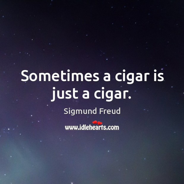Sometimes a cigar is just a cigar. Image