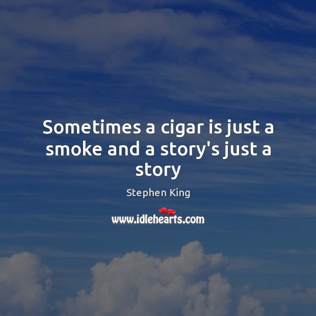 Image, Sometimes a cigar is just a smoke and a story's just a story