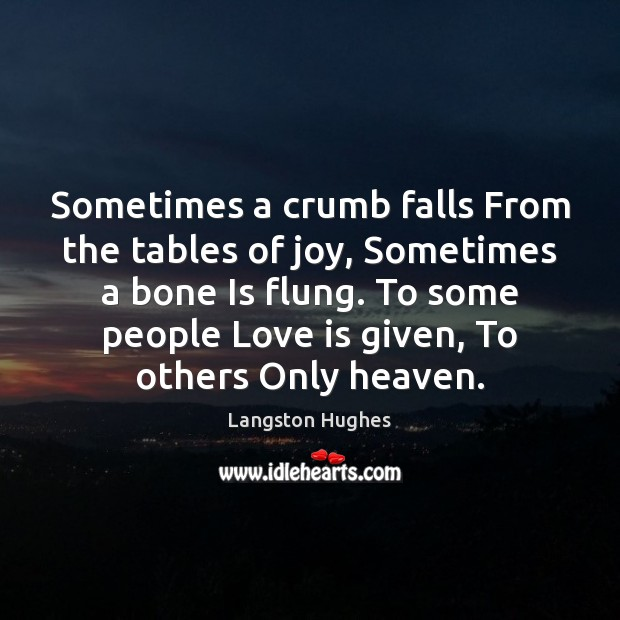Sometimes a crumb falls From the tables of joy, Sometimes a bone Image