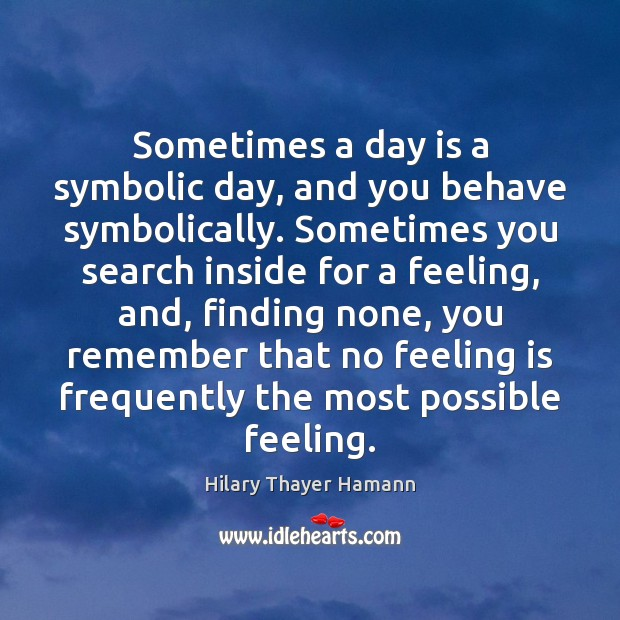 Sometimes a day is a symbolic day, and you behave symbolically. Sometimes Image