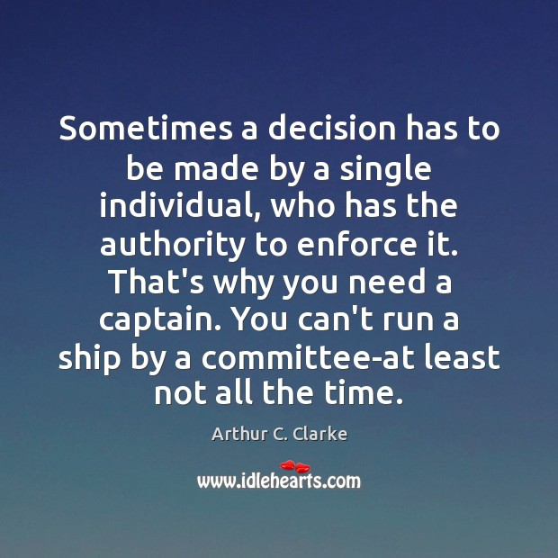 Sometimes a decision has to be made by a single individual, who Image