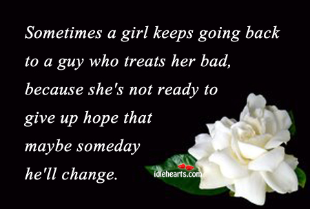 Sometimes A Girl keeps Going Back To A Guy Who….