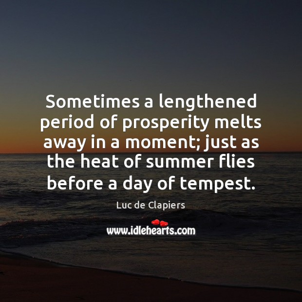 Sometimes a lengthened period of prosperity melts away in a moment; just Luc de Clapiers Picture Quote