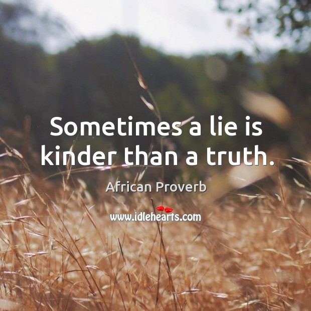 Image, Sometimes a lie is kinder than a truth.