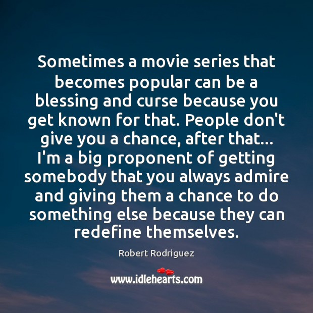 Sometimes a movie series that becomes popular can be a blessing and Robert Rodriguez Picture Quote