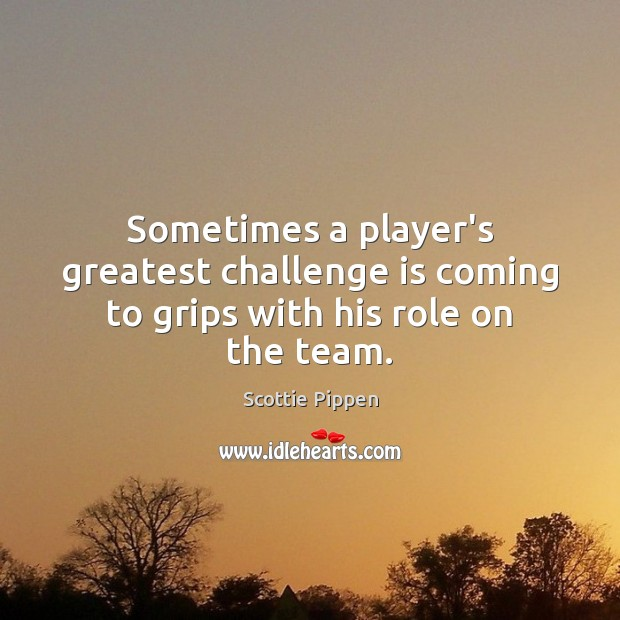 Sometimes a player's greatest challenge is coming to grips with his role on the team. Image