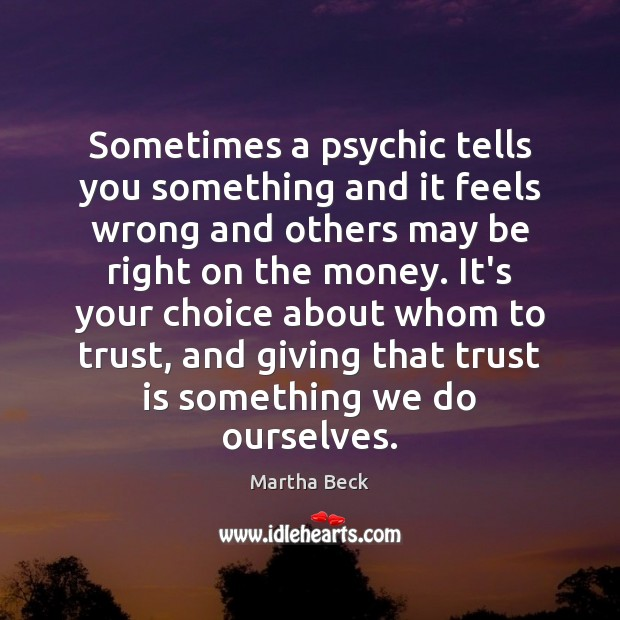 Sometimes a psychic tells you something and it feels wrong and others Martha Beck Picture Quote