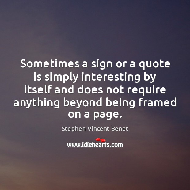 Sometimes a sign or a quote is simply interesting by itself and Stephen Vincent Benet Picture Quote