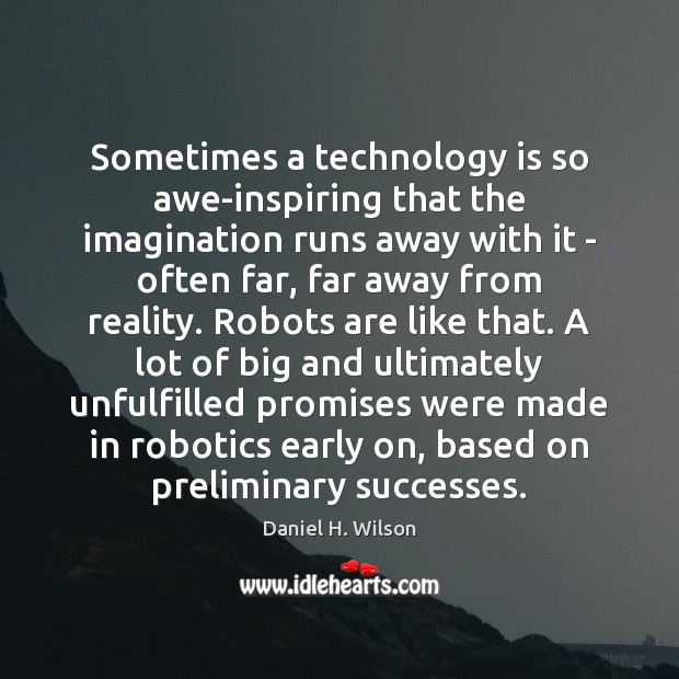 Sometimes a technology is so awe-inspiring that the imagination runs away with Technology Quotes Image