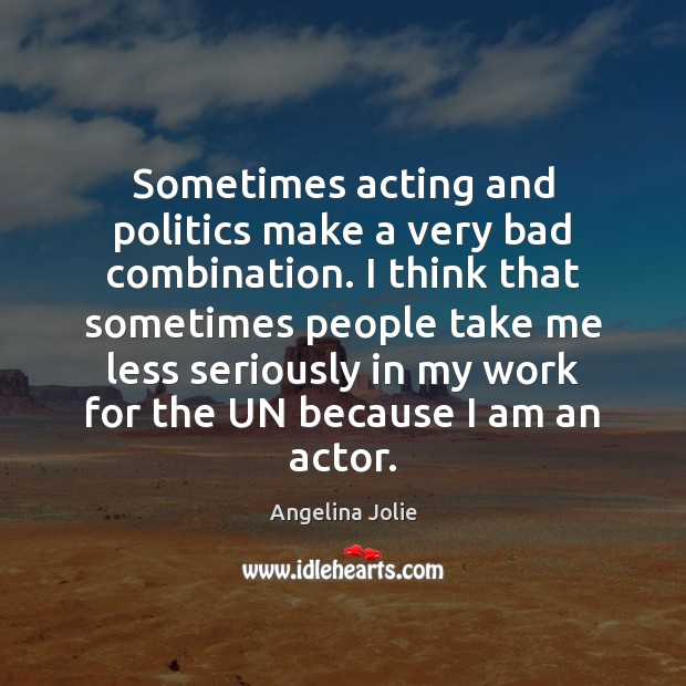 Sometimes acting and politics make a very bad combination. I think that Image