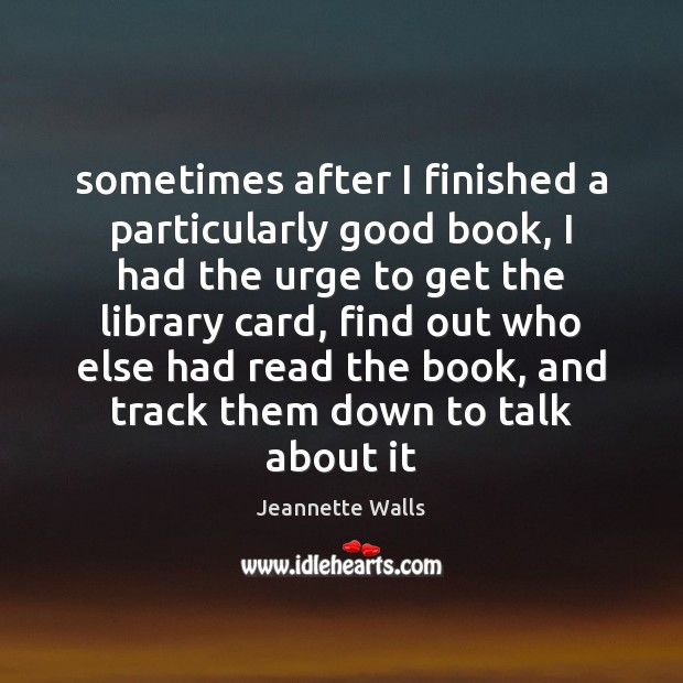 Sometimes after I finished a particularly good book, I had the urge Jeannette Walls Picture Quote