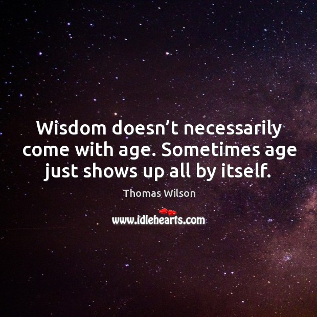 Sometimes age just shows up all by itself. Image