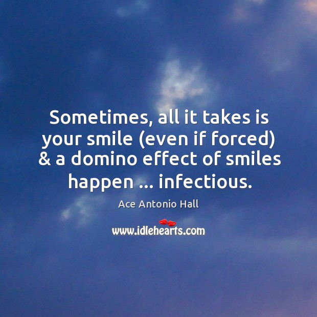 Sometimes, all it takes is your smile (even if forced) & a domino Ace Antonio Hall Picture Quote