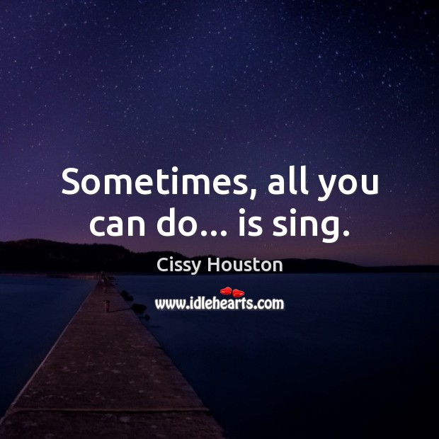 Sometimes, all you can do… is sing. Image