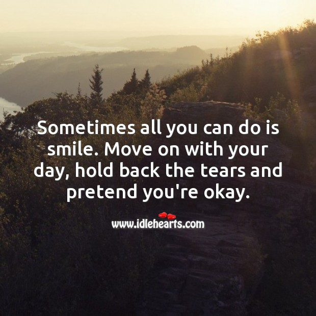 Sometimes all you can do is smile. Pretend Quotes Image