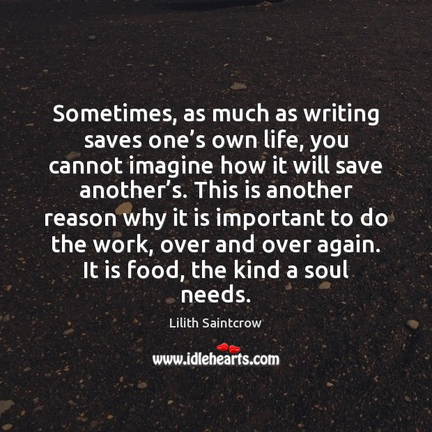 Image, Sometimes, as much as writing saves one's own life, you cannot