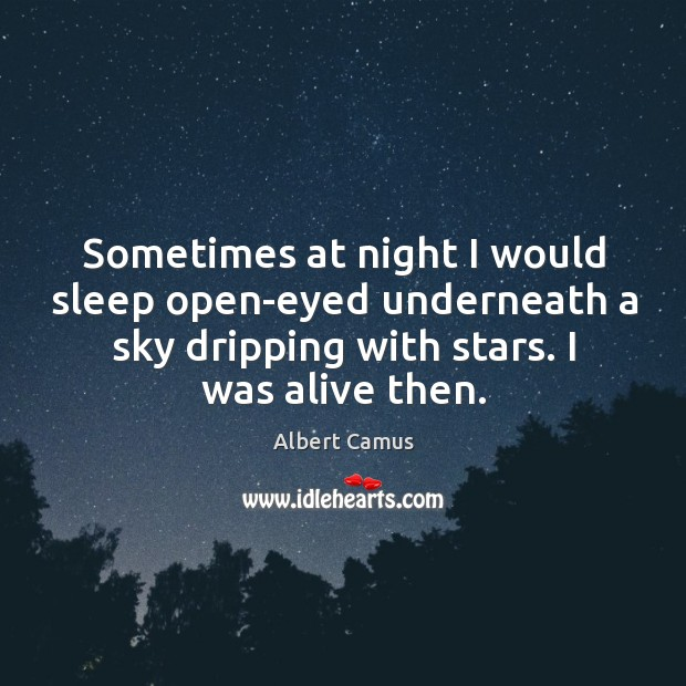 Image, Sometimes at night I would sleep open-eyed underneath a sky dripping with