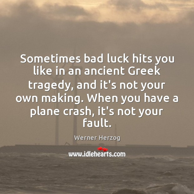 Image, Sometimes bad luck hits you like in an ancient Greek tragedy, and