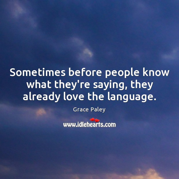 Sometimes before people know what they're saying, they already love the language. Image