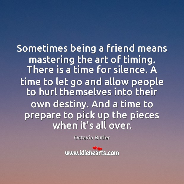 Sometimes being a friend means mastering the art of timing. There is Image