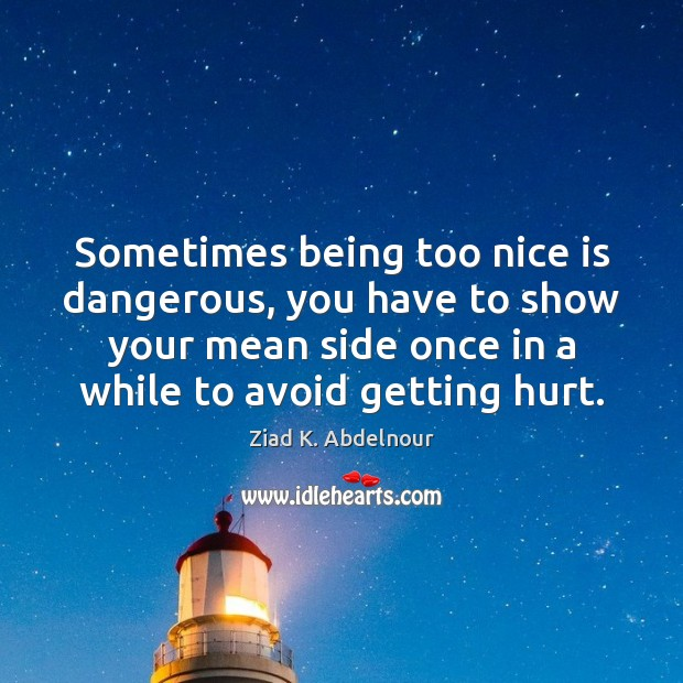 Sometimes being too nice is dangerous, you have to show your mean Image
