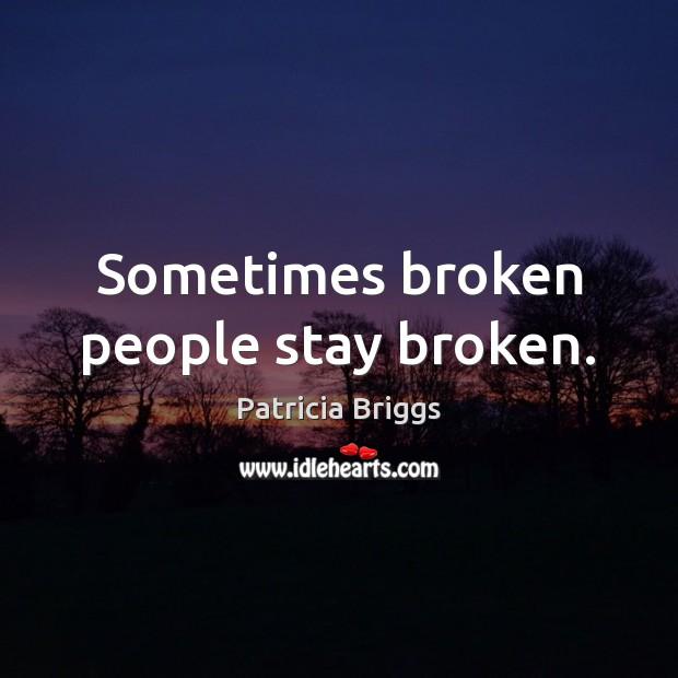 Sometimes broken people stay broken. Patricia Briggs Picture Quote