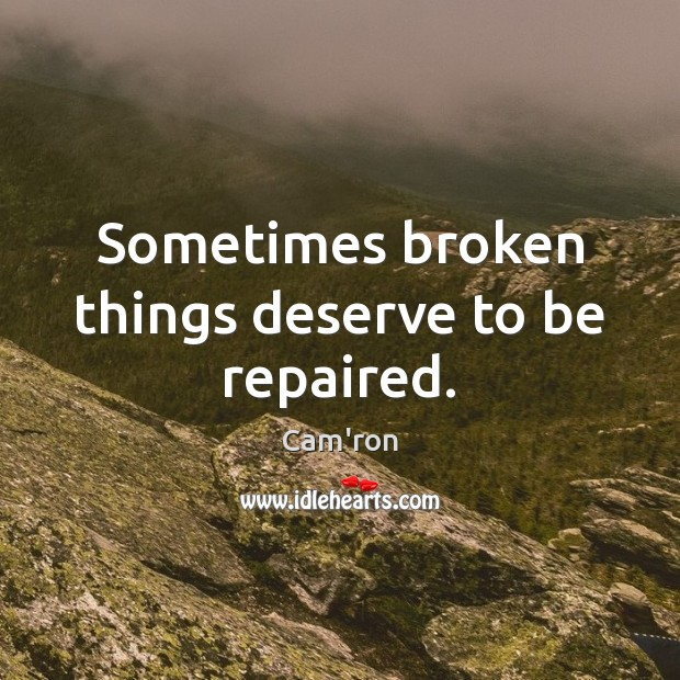 Sometimes broken things deserve to be repaired. Image