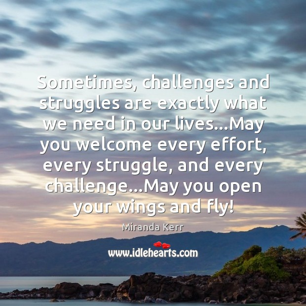 Sometimes, challenges and struggles are exactly what we need in our lives… Image