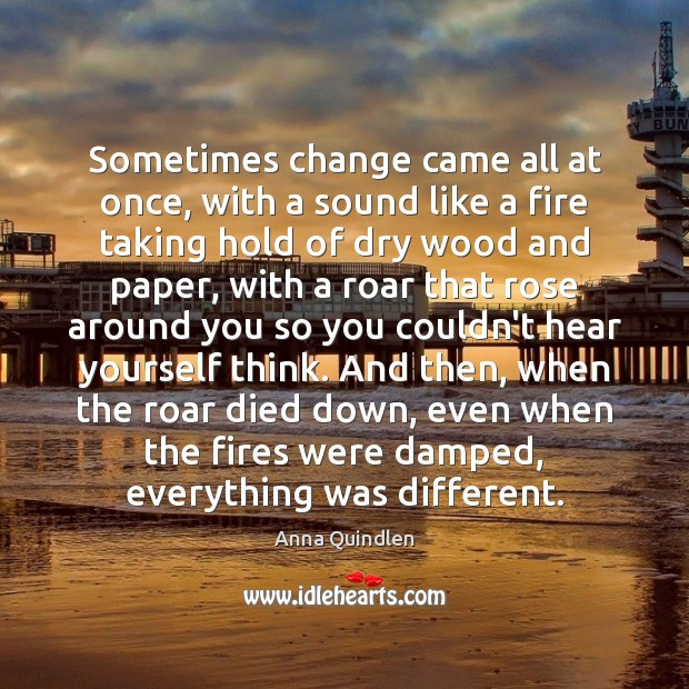 Sometimes change came all at once, with a sound like a fire Image