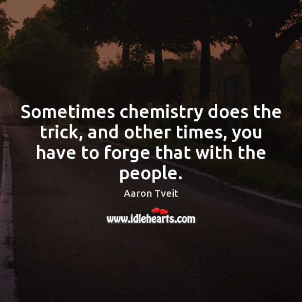Image, Sometimes chemistry does the trick, and other times, you have to forge