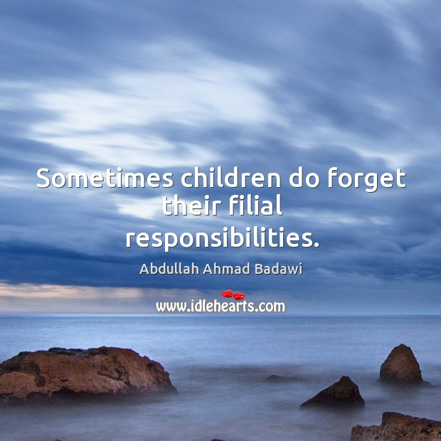 Sometimes children do forget their filial responsibilities. Image
