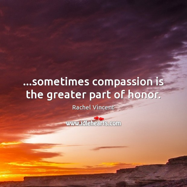 …sometimes compassion is the greater part of honor. Image