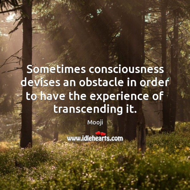 Sometimes consciousness devises an obstacle in order to have the experience of Mooji Picture Quote