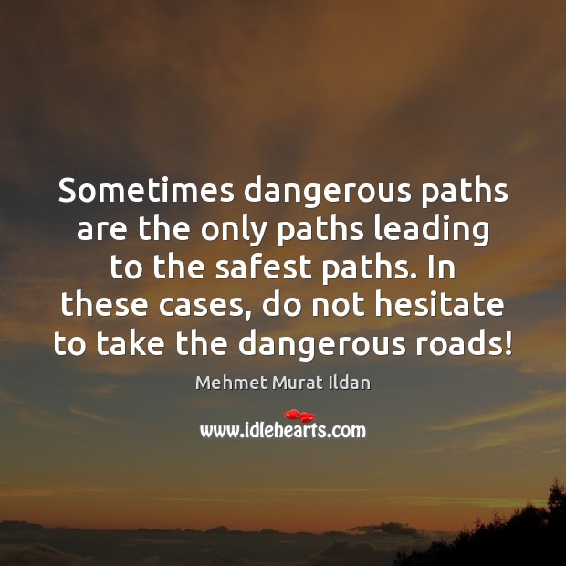 Image, Sometimes dangerous paths are the only paths leading to the safest paths.