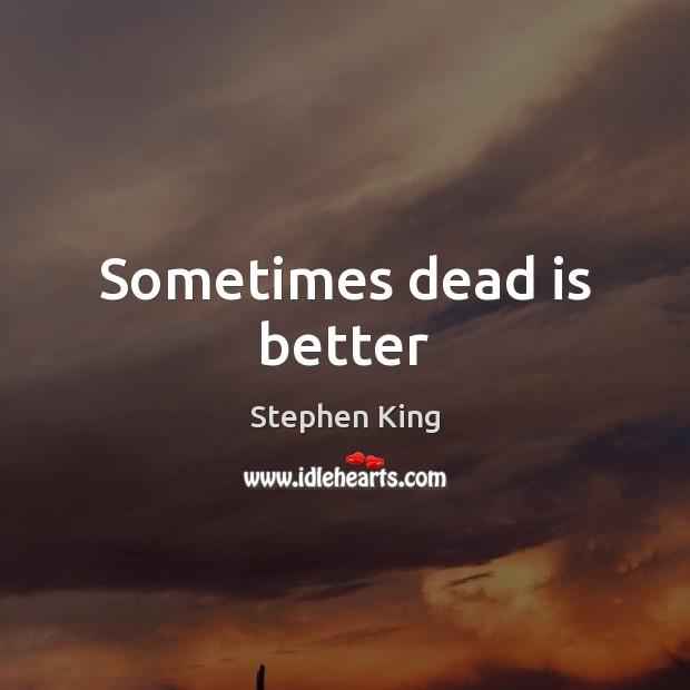 Sometimes dead is better Image