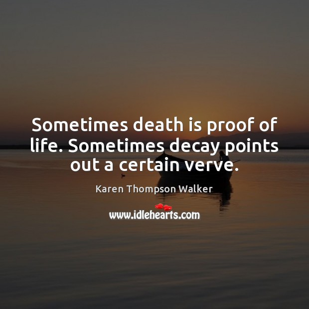Sometimes death is proof of life. Sometimes decay points out a certain verve. Image