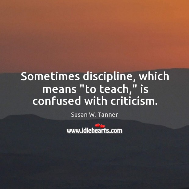 """Sometimes discipline, which means """"to teach,"""" is confused with criticism. Image"""