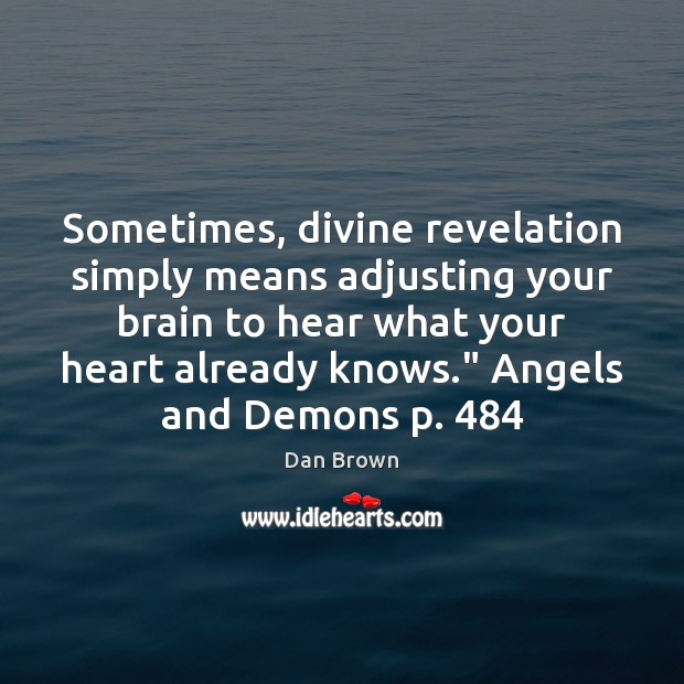Sometimes, divine revelation simply means adjusting your brain to hear what your Dan Brown Picture Quote