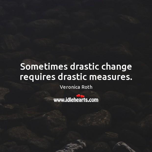 Sometimes drastic change requires drastic measures. Image