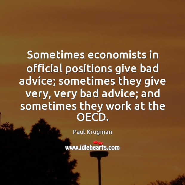 Image, Sometimes economists in official positions give bad advice; sometimes they give very,