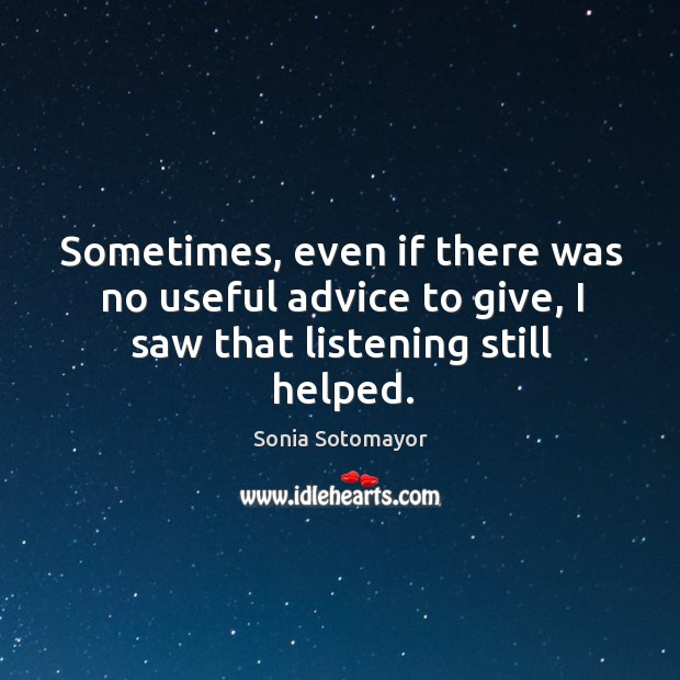 Sometimes, even if there was no useful advice to give, I saw that listening still helped. Image