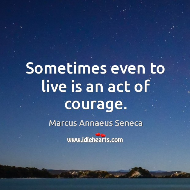 Sometimes even to live is an act of courage. Image