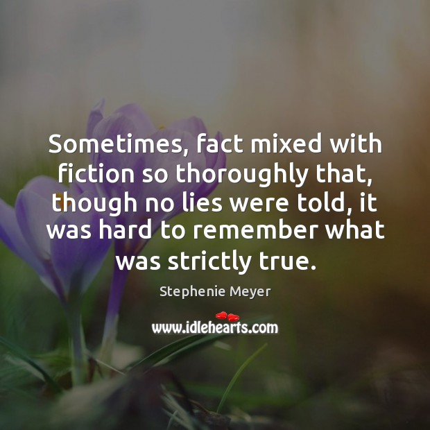 Sometimes, fact mixed with fiction so thoroughly that, though no lies were Stephenie Meyer Picture Quote