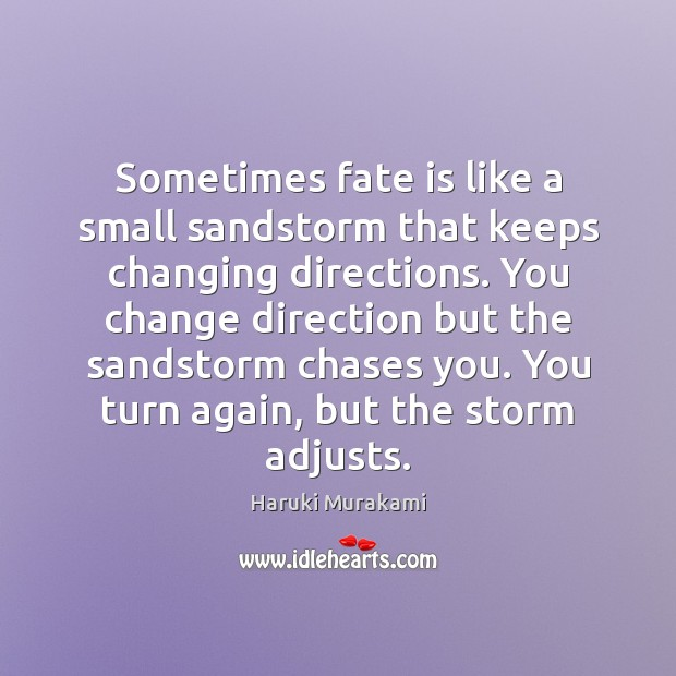 Image, Sometimes fate is like a small sandstorm that keeps changing directions. You